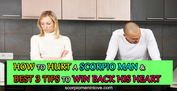 How To Hurt A Scorpio Man And BEST 3 Tips To Win Back His